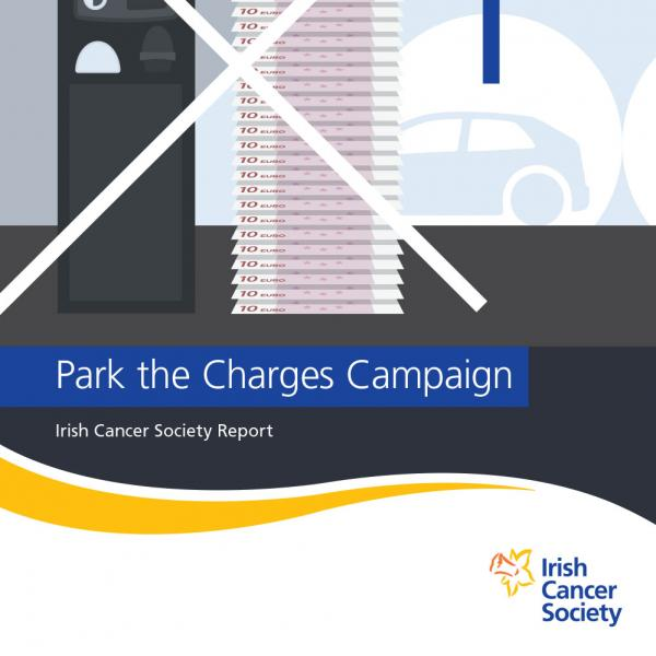 Park the Charges Campaign - Irish Cancer Society Report